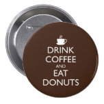 DRINK COFFEE AND EAT DONUTS PINS