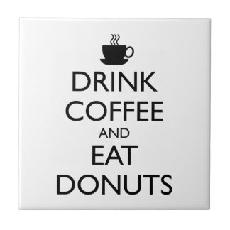 DRINK COFFEE AND EAT DONUTS TILE