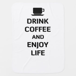 Drink Coffee and Enjoy Life Baby Blanket