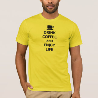 Drink Coffee and Enjoy Life T-Shirt