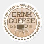 Drink Coffee – Be A Lert Classic Round Sticker