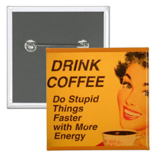 Drink Coffee:  Do Stupid Things Faster 2 Inch Square Button
