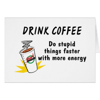 Drink Coffee Do Stupid Things Faster Card