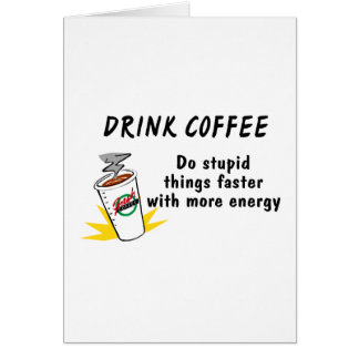 Drink Coffee Do Stupid Things Faster Greeting Cards