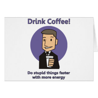 Drink Coffee - Do Stupid Things Faster Card