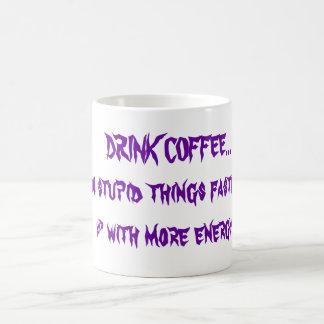 DRINK COFFEE... do stupid things faster   &... Magic Mug