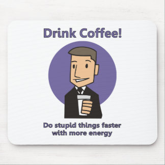 Drink Coffee - Do Stupid Things Faster Mousepad