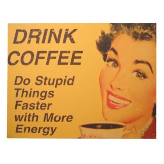 Drink Coffee:  Do Stupid Things Faster Note Pad