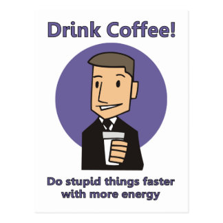 Drink Coffee - Do Stupid Things Faster Postcards