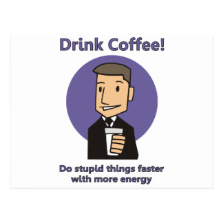 Drink Coffee - Do Stupid Things Faster Post Card