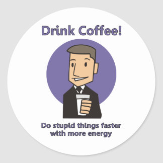 Drink Coffee - Do Stupid Things Faster Classic Round Sticker