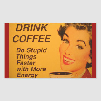 Drink Coffee:  Do Stupid Things Faster Rectangular Sticker