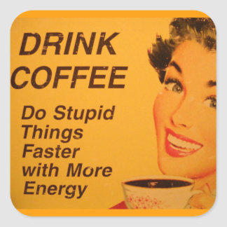 Drink Coffee:  Do Stupid Things Faster Square Sticker