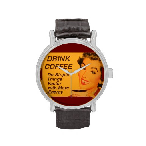 Drink Coffee Do Stupid Things Faster Wrist Watches