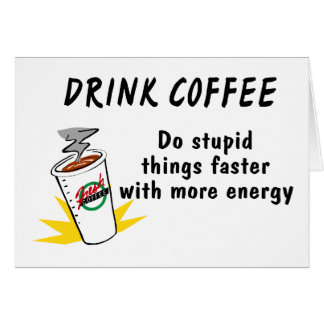Drink Coffee Do Stupid Things Faster With... Card