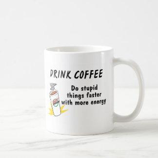 Drink Coffee Do Stupid Things Faster With.... Coffee Mug