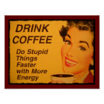 Drink Coffee Do Stupid Things Faster with Energy Poster