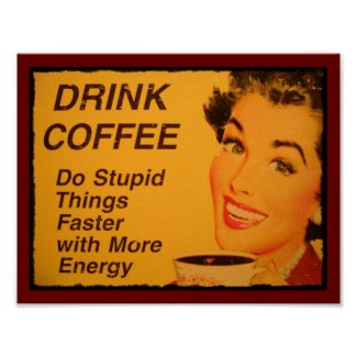 Drink Coffee Do Stupid Things Faster with Energy Posters