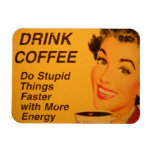 Drink Coffee Do Stupid Things Faster with Energy Flexible Magnet