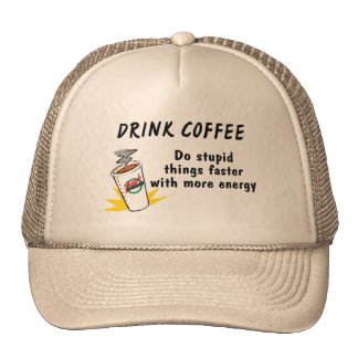 Drink Coffee Do Stupid Things Faster With.... Hats