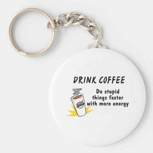 Drink Coffee Do Stupid Things Faster With.... Keychains