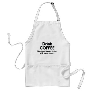 Drink Coffee : Do Stupid Things Faster, With More Adult Apron
