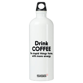 Drink Coffee : Do Stupid Things Faster, With More Aluminum Water Bottle