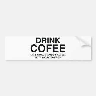 Drink Coffee : Do Stupid Things Faster, With More Bumper Sticker