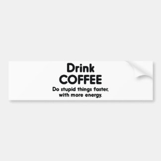 Drink Coffee : Do Stupid Things Faster, With More Car Bumper Sticker