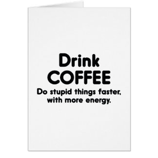 Drink Coffee : Do Stupid Things Faster, With More Greeting Cards