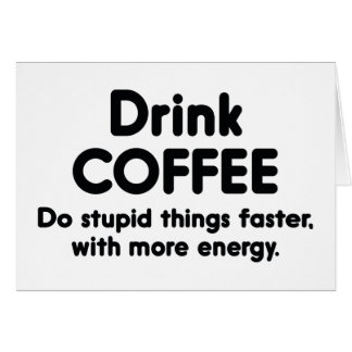 Drink Coffee : Do Stupid Things Faster, With More Cards
