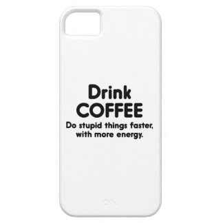 Drink Coffee : Do Stupid Things Faster, With More iPhone 5 Case