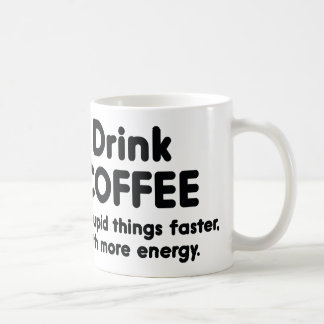 Drink Coffee : Do Stupid Things Faster, With More Coffee Mug