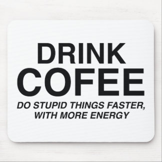 Drink Coffee : Do Stupid Things Faster, With More Mouse Pad