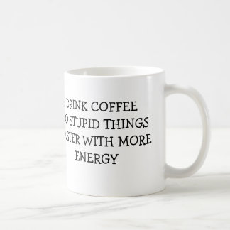 DRINK COFFEE DO STUPID THINGS FASTER WITH MORE CLASSIC WHITE COFFEE MUG