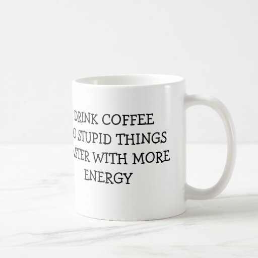 DRINK COFFEE DO STUPID THINGS FASTER WITH MORE COFFEE MUGS