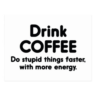 Drink Coffee : Do Stupid Things Faster, With More Post Card