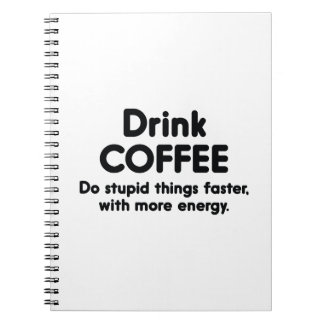 Drink Coffee : Do Stupid Things Faster, With More Spiral Notebook