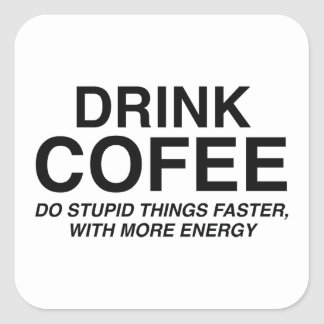 Drink Coffee : Do Stupid Things Faster, With More Square Sticker