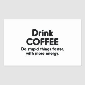 Drink Coffee : Do Stupid Things Faster, With More Rectangular Sticker
