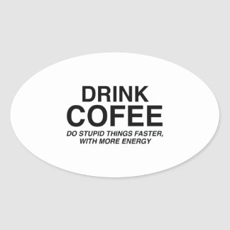 Drink Coffee : Do Stupid Things Faster, With More Oval Sticker