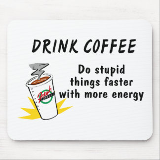 Drink Coffee Do Stupid Things Faster With.... Mouse Pad