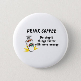 Drink Coffee Do Stupid Things Faster With... Pinback Button