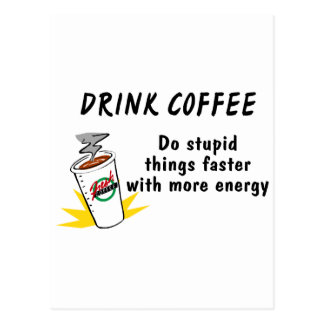 Drink Coffee Do Stupid Things Faster With... Postcards