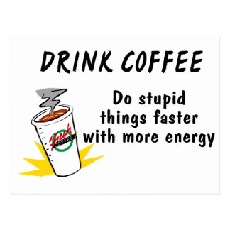 Drink Coffee Do Stupid Things Faster With.... Post Card