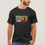 Drink Coffee Learn Science T-Shirt