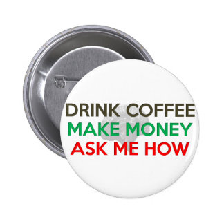 Drink Coffee, Make Money, Ask Me How! Pins