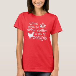 Drink Coffee & Pet My Chickens T-Shirt