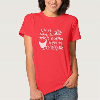 Drink Coffee & Pet My Chickens Tee Shirt