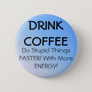 DRINK COFFEE PINBACK BUTTON